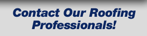 Contact our Roofing Professionals